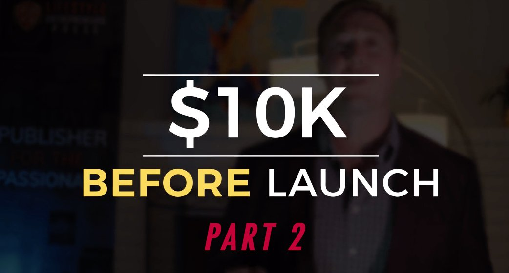 $10K Before Launch, Part 2: Bring Money in The Door BEFORE Your Book Hits Shelves with a Pre-Launch Campaign